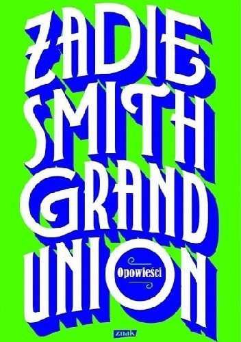"Zadie Smith ""Grand Union"""
