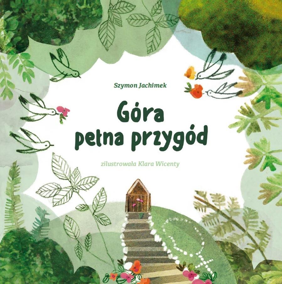 """Na środku na białym tle tytuł """"Góra pełna przygód"""", nad nim napis Szymon Jachimek, pod tytułem napis: zilustrowała Klara Wicenty. Od prawej i lewej 5 lecących ku sobie białych ptaków, z których trzy niosą w dziobach kolorowe kwiaty. Pod nimi, na szczycie wzgórza kapliczka, do której prowadzą schody. Wszystko w leśnej scenerii. Jest to ilustracja nawiązująca do Świętej Góry w Gdyni Chylonii."""