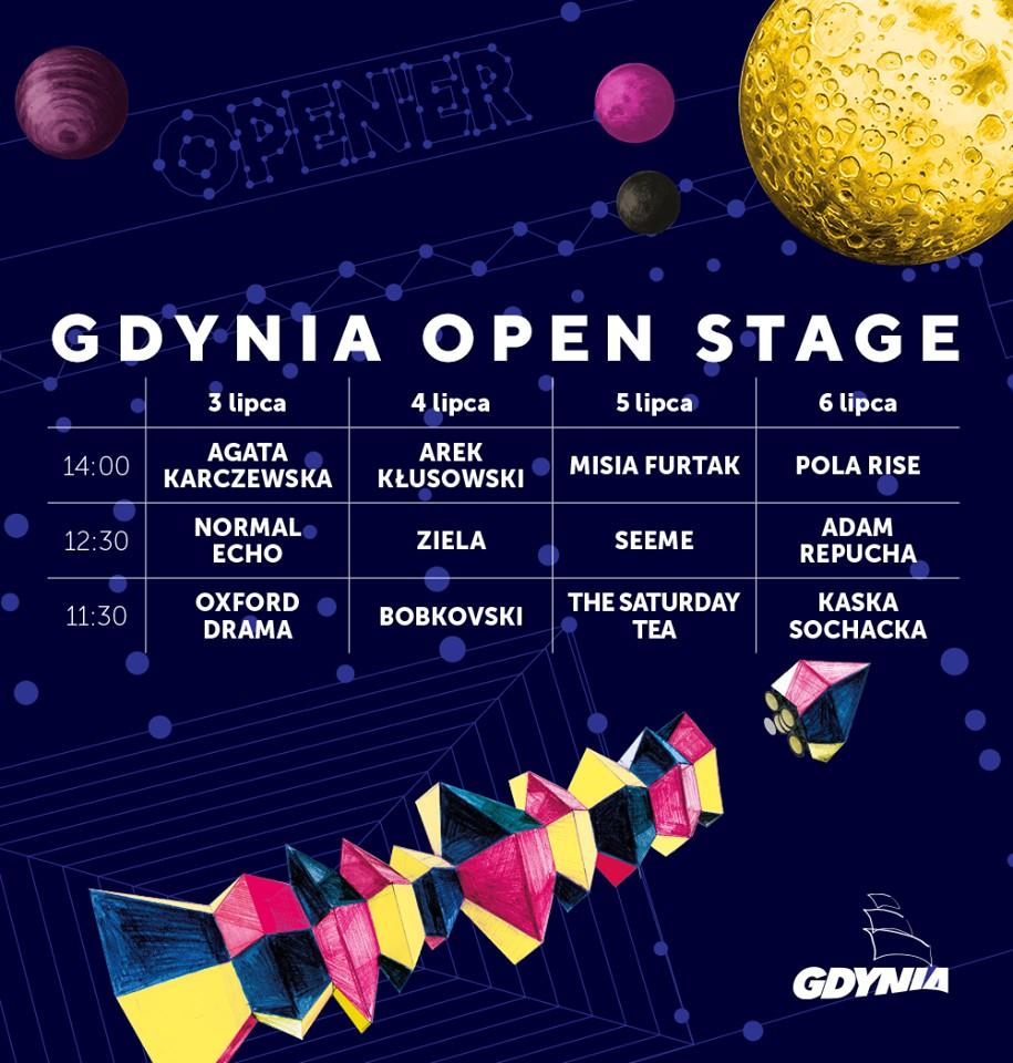 Line-up Gdynia Open Stage: 3 lipca      godz. 11.30 – Oxford Drama,     godz. 12.30 – Normal Echo,     godz. 14.00 – Agata Karczewska.  4 lipca      godz. 11.30 – Bobkovski,     godz. 12.30 – Ziela,     godz. 14.00 – Arek Kłusowski.  5 lipca      godz. 11.30 – The Saturday Tea,     godz. 12.30 – Seeme,     godz. 14.00 – Misia Furtak.  6 lipca      godz. 11.30 – Kasia Sochacka,     godz. 12.30 – Adam Repucha,     godz. 14.00 – Pola Rise.