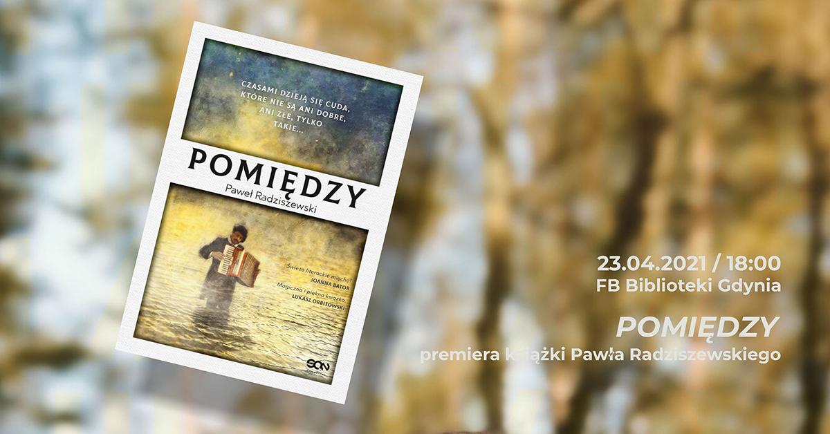 """""""Pomiędzy"""" – premiera książki Pawła Radziszewskiego, źródło: Biblioteka Gdynia"""