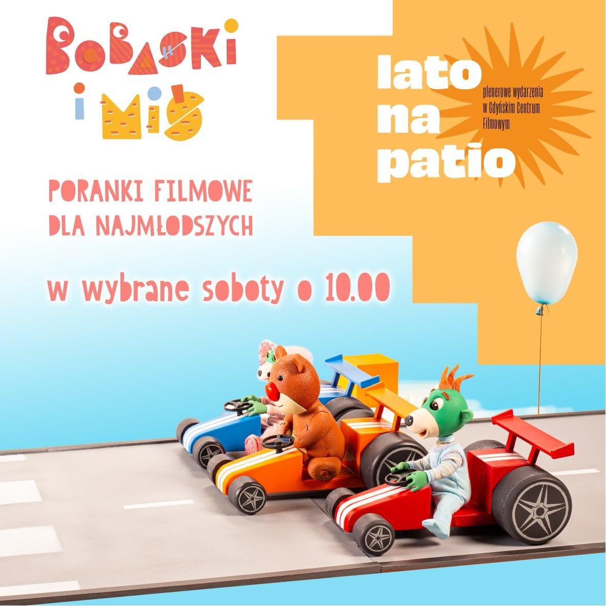 """""""Bobaski i Miś"""" - kolroowe ludziki i miś jadą samochodami wyścigowymi. Na plakacie informacja: Poranki filmowe dla najmłodszych w wybrane soboty o godz. 10.00 na Lato na Patio w GCF. // fot. fb.com/bobaskiimis"""