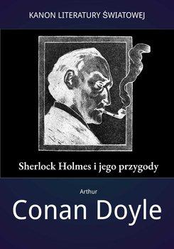 "Arthur Conan Doyle ""Sherlock Holmes i jego przygody"""