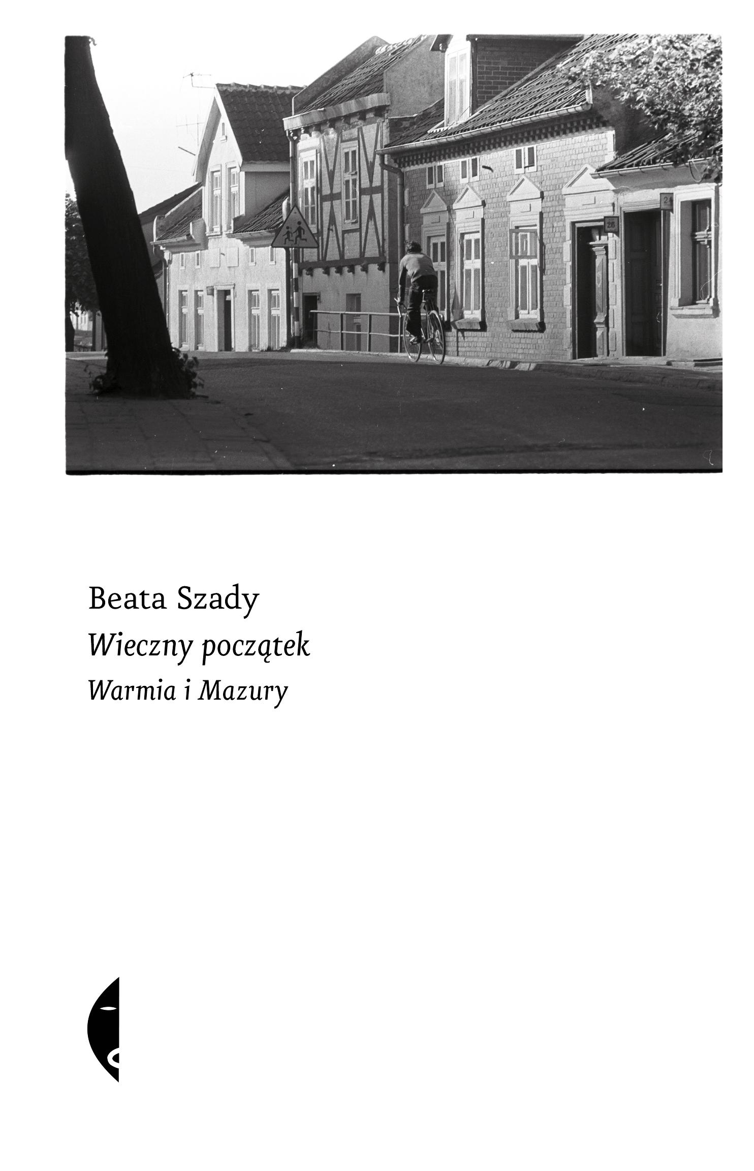 """Beata Szady """"Wieczny początek. Warmia i Mazury"""""""