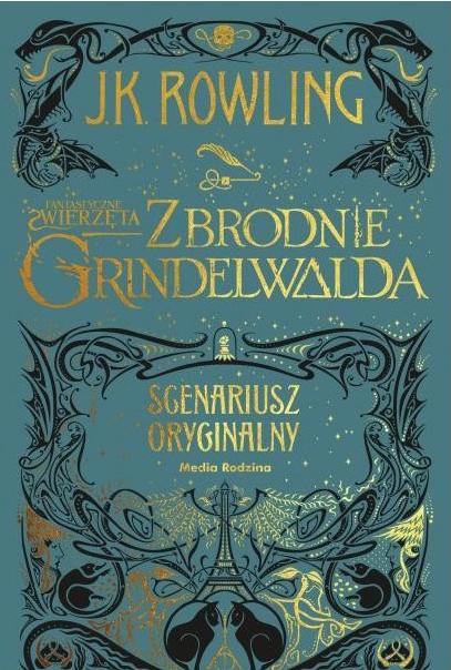 """""""Fantastyczne zwierzęta. Zbrodnie Grindelwalda. Scenariusz oryginalny"""" Joanne K. Rowling"""